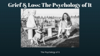 Grief & Loss: The Psychology of It