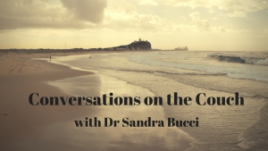Conversations on the Couch with Dr Sandra Bucci