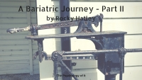 A Bariatric Journey - Part II - by Rocky Hatley