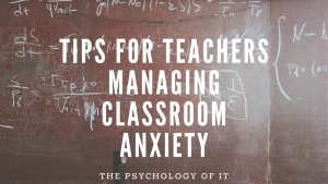 Tips for Teachers Managing Classroom Anxiety
