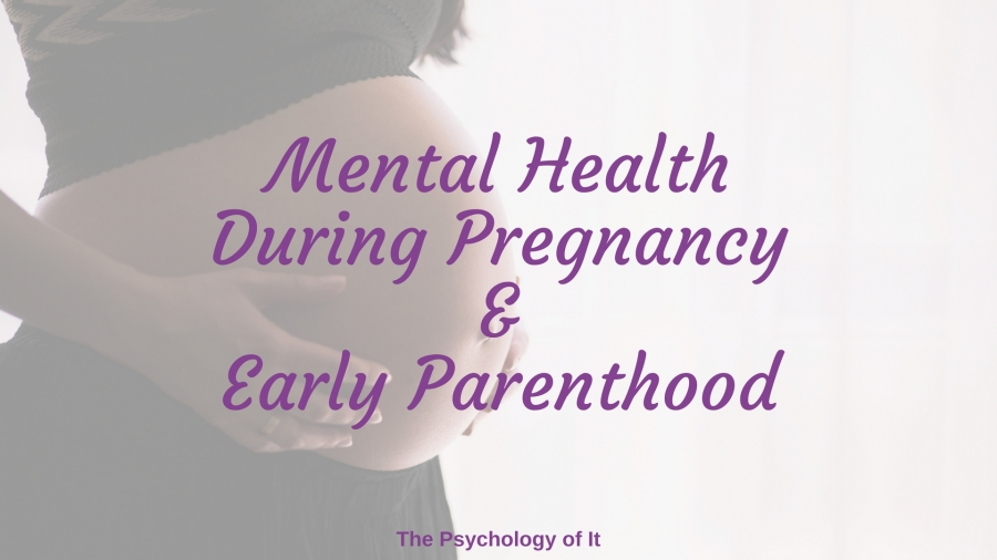 Mental Health During Pregnancy & Early Parenthood